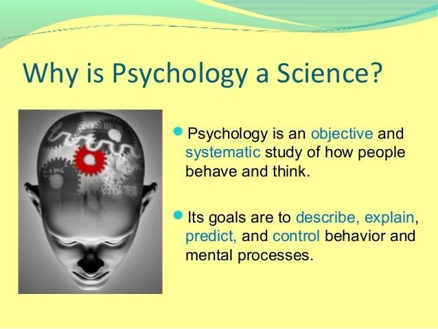 what makes psychology a science essay Psychology as a science psychology is the scientific study of the behavior of individuals and their mental processes (fuchs & milar, 2002) but what makes it a scientific study first of all, why not nowadays the idea of psychology as a science seems so natural to us.